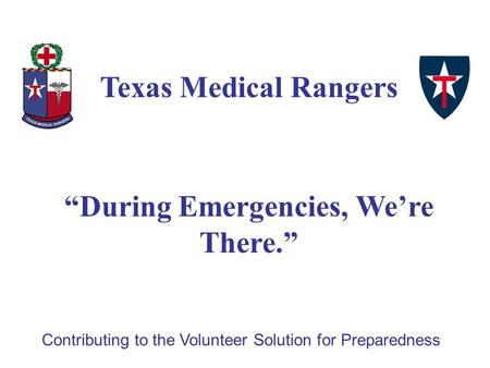 "Contributing to the Volunteer Solution for Preparedness Texas Medical Rangers ""During Emergencies, We're There."""