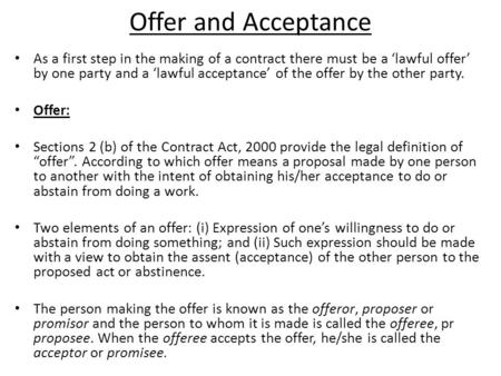 Offer and Acceptance As a first step in the making of a contract there must be a 'lawful offer' by one party and a 'lawful acceptance' of the offer by.