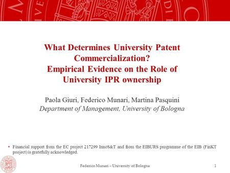 Federico Munari – University of Bologna What Determines University Patent Commercialization? Empirical Evidence on the Role of University IPR ownership.