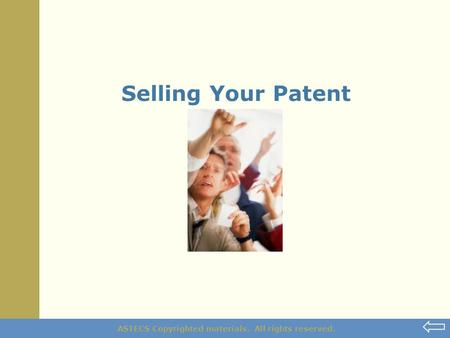ASTECS Copyrighted materials. All rights reserved. Selling Your Patent.