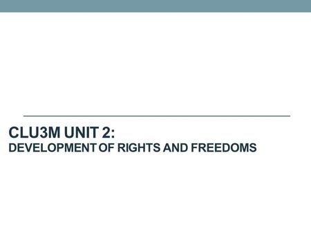 CLU3M Unit 2: Development of Rights and Freedoms