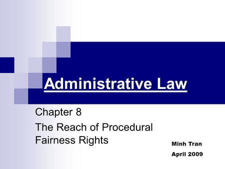 Administrative Law Chapter 8 The Reach of Procedural Fairness Rights Minh Tran April 2009.