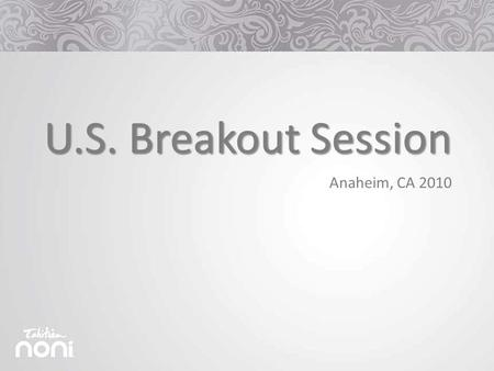 "U.S. Breakout Session Anaheim, CA 2010. ""When it comes to the future, there are three kinds of people: those who let it happen, those who make it happen,"