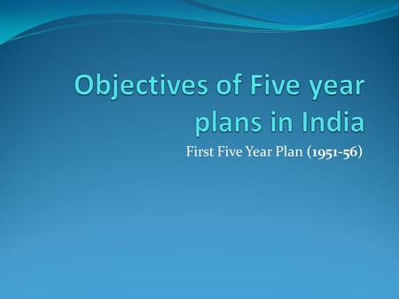First Five Year Plan (1951-56). First Five Year Plan 1.It gave importance to agriculture, irrigation and power projects to decrease the countries reliance.