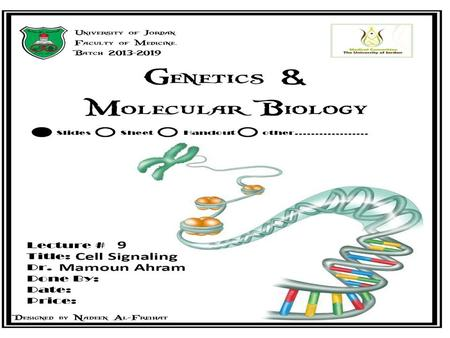 Lecture 9: Cell signaling Dr. Mamoun Ahram Faculty of Medicine Second year, Second semester, 2014-2014 Principles of Genetics and Molecular Biology.