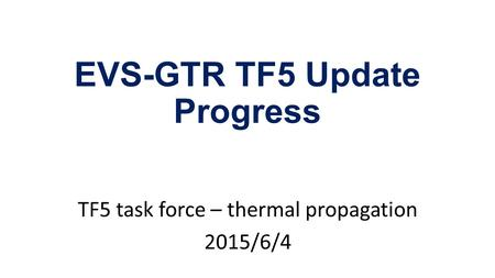 EVS-GTR TF5 Update Progress TF5 task force – thermal propagation 2015/6/4.