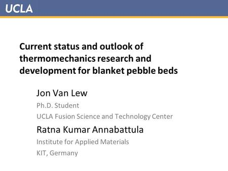 Current status and outlook of thermomechanics research and development for blanket pebble beds Jon Van Lew Ph.D. Student UCLA Fusion Science and Technology.