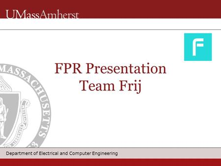 Department of Electrical and Computer Engineering FPR Presentation Team Frij.