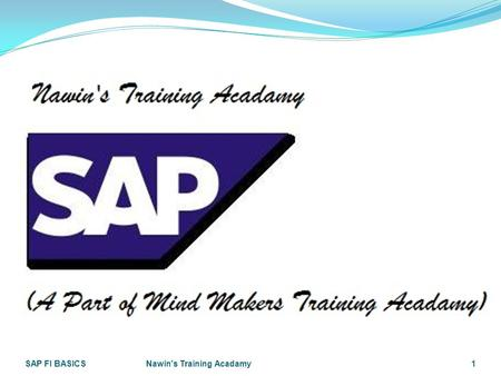 SAP FI BASICSNawin's Training Acadamy1. SAP FI Module Introduction SAP FI BASICSNawin's Training Acadamy2 Mr. RG Nawin Krishna, Bsc(cs);Msc(psychology);MBA(HR);SAP(HCM/HR),