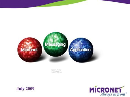 July 2009. Software outline The Micronet Messaging Application (MMA) is an advanced, configurable, software application running on Micronet M-Series,