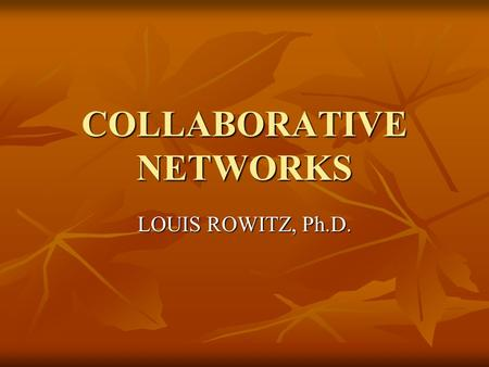 COLLABORATIVE NETWORKS LOUIS ROWITZ, Ph.D.. STRATEGIES FOR WORKING TOGETHER(HIMMELMAN) NETWORKING NETWORKING COORDINATION COORDINATION COOPERATION COOPERATION.