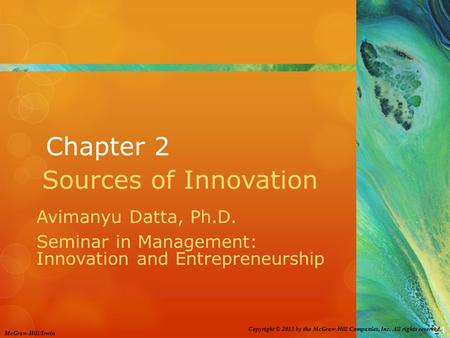 2-1 Copyright © 2011 by the McGraw-Hill Companies, Inc. All rights reserved. McGraw-Hill/Irwin Chapter 2 Sources of Innovation Avimanyu Datta, Ph.D. Seminar.