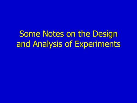 Some Notes on the Design and Analysis of Experiments.