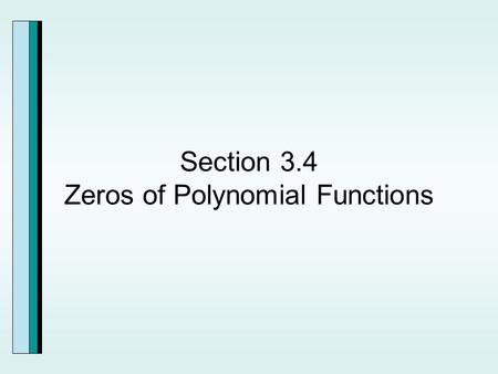 Section 3.4 Zeros of Polynomial Functions. The Rational Zero Theorem.