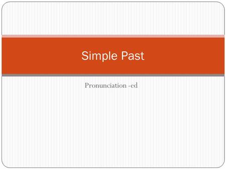 Pronunciation -ed Simple Past. How do you pronounce… ? Visited Worked Stayed id t d The regular past tense ed has three possible pronunciations depending.