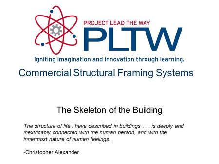 Commercial Structural Framing Systems The Skeleton of the Building The structure of life I have described in buildings... is deeply and inextricably connected.