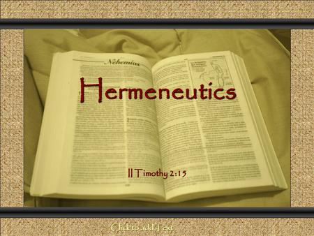 Hermeneutics Comunicación y Gerencia II Timothy 2:15 Click to add Text.