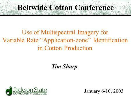 "Use of Multispectral Imagery for Variable Rate ""Application-zone"" Identification in Cotton Production Tim Sharp Beltwide Cotton Conference January 6-10,"