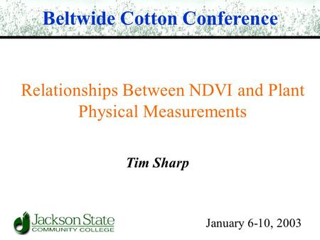 Relationships Between NDVI and Plant Physical Measurements Beltwide Cotton Conference January 6-10, 2003 Tim Sharp.