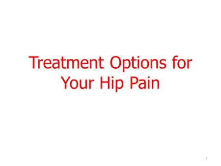 Treatment Options for Your Hip Pain 1. How your hip works Anatomy of the hip Ball-and-socket joint Ball (femoral head) at the end of the leg bone (femur)