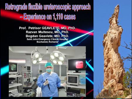 Prof. Petrisor GEAVLETE, MD, PhD. Razvan Multescu, MD, PhD. Bogdan Geavlete, MD, PhD. Saint John Emergency Clinical Hospital Bucharest, Romania Prof. Petrisor.