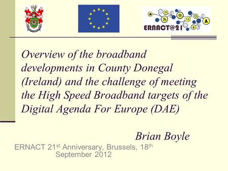 Overview of the broadband developments in County Donegal (Ireland) and the challenge of meeting the High Speed Broadband targets of the Digital Agenda.
