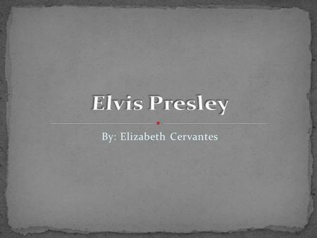 By: Elizabeth Cervantes. Elvis was born on January 8, 1935 died August 16, 1977 at age 42. Hometown was Tupelo, Mississippi. Moved to Memphis, Tennessee.