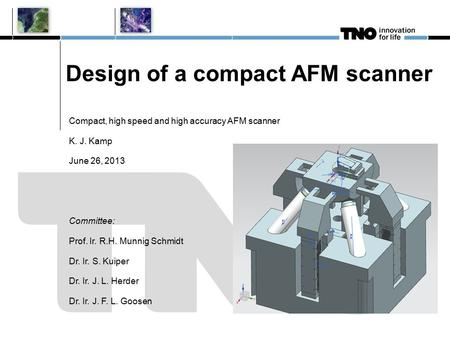 Design of a compact AFM scanner Compact, high speed and high accuracy AFM scanner K. J. Kamp June 26, 2013 Committee: Prof. Ir. R.H. Munnig Schmidt Dr.