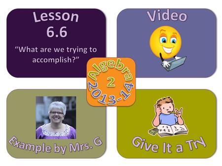 Objective Video Example by Mrs. G Give It a Try Lesson 6.6  Find the rational and real zeros of a polynomial function.