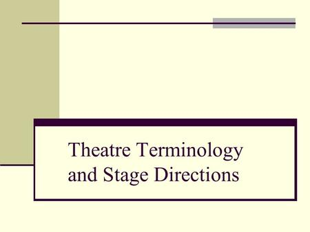 Theatre Terminology and Stage Directions