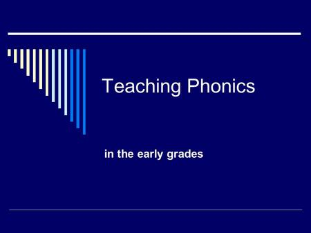 Teaching Phonics in the early grades. Day 1 Agenda  Review terms re phonemic and phonological development  Define phonics and related terms  Instructional.