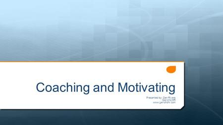 Coaching and Motivating Presented by: Geri Rivers Gericho HR www.gerichohr.com.