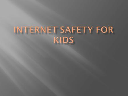 """I think kids should stay safe in the internet by not giving out personal information"".Giving out personal information and giving your address could have."