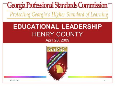 8/10/2015WWW.GAPSC.COM1 EDUCATIONAL LEADERSHIP HENRY COUNTY April 28, 2009.