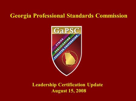 Georgia Professional Standards Commission Leadership Certification Update August 15, 2008.
