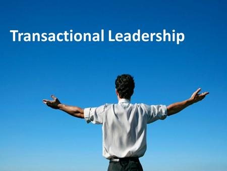 Transactional Leadership. Contents Introduction to LeadershipTransactional LeadershipTransactional Leadership FactorsTransactional Leadership Style and.