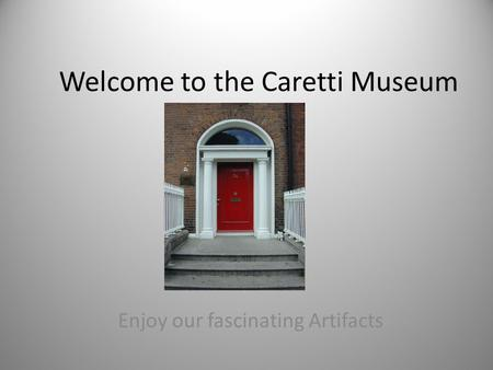 Welcome to the Caretti Museum Enjoy our fascinating Artifacts.