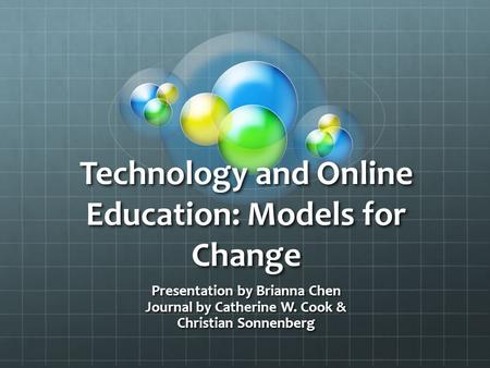 Technology and Online Education: Models for Change Presentation by Brianna Chen Journal by Catherine W. Cook & Christian Sonnenberg.