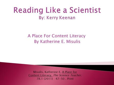 A Place For Content Literacy By Katherine E. Misulis Misulis, Katherine E. A Place for Content Literacy. The Science Teacher. 78.1 (2011) : 47-50. Print.