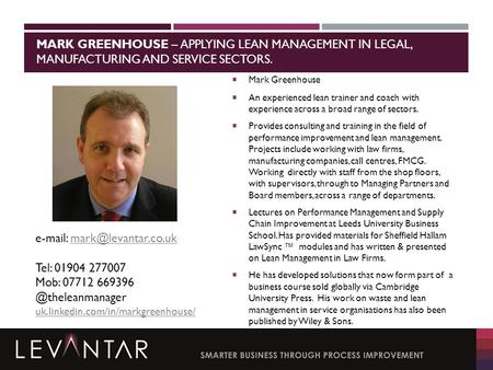 MARK GREENHOUSE – APPLYING LEAN MANAGEMENT IN LEGAL, MANUFACTURING AND SERVICE SECTORS.  Mark Greenhouse  An experienced lean trainer and coach with.