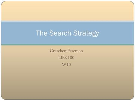 Gretchen Peterson LIBS 100 W10 The Search Strategy.