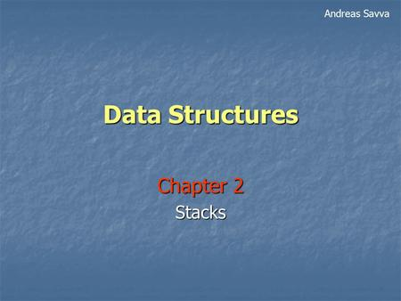 Data Structures Chapter 2 Stacks Andreas Savva. 2 Stacks A stack is a data structure in which all insertions and deletions of entries are made at one.