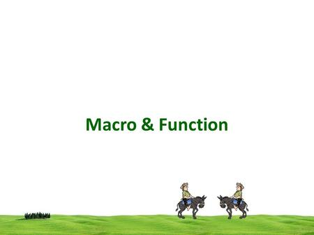 Macro & Function. Function consumes more time When a function is called, the copy of the arguments are passed to the parameters in the function. After.