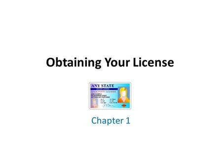 Obtaining Your License Chapter 1. What do you know? How old must you be to drive in MA? 16 How old must you be to get a driver's license in MA? 16 ½ What.