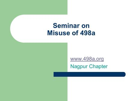 Seminar on Misuse of 498a www.498a.org Nagpur Chapter.