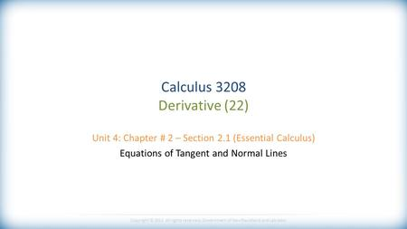 Copyright © 2013 All rights reserved, Government of Newfoundland and Labrador Calculus 3208 Derivative (22) Unit 4: Chapter # 2 – Section 2.1 (Essential.
