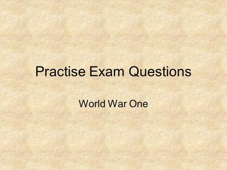 Practise Exam Questions World War One. Source B is about conditions on the Western Front Source B The trenches stretched from the Swiss Alps to the English.