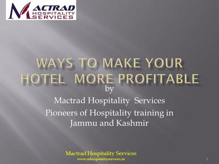 Mactrad Hospitality Services www.mhospitalityservices.in 1 by Mactrad Hospitality Services Pioneers of Hospitality training in Jammu and Kashmir.