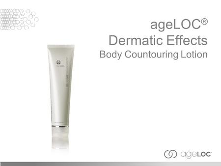 AgeLOC ® Dermatic Effects Body Countouring Lotion.
