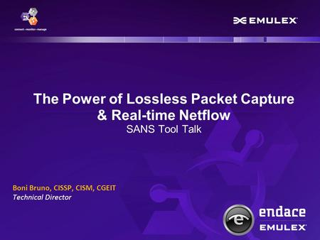 The Power of Lossless Packet Capture & Real-time Netflow SANS Tool Talk Boni Bruno, CISSP, CISM, CGEIT Technical Director.